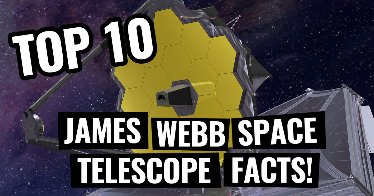 Top 10 Amazing James Webb Space Telescope Facts!
