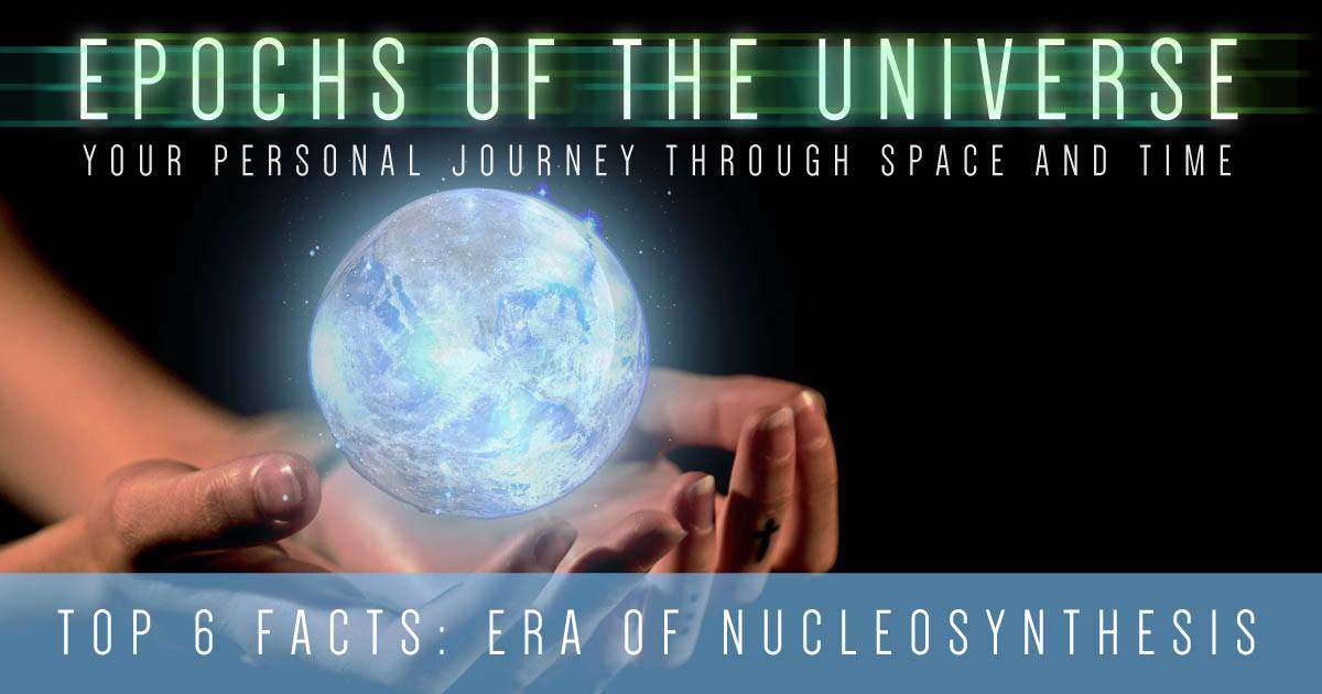 Epochs of the Universe Era of Nucleosynthesis Facts Banner