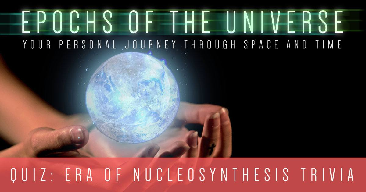 Era of Nucleosynthesis Trivia: Are you a Nucleosynthesis Expert?