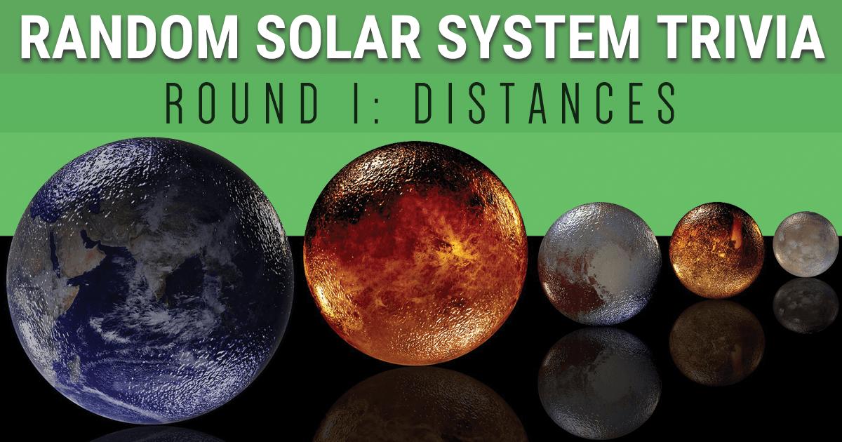 Random Solar System Trivia Round I: Distances