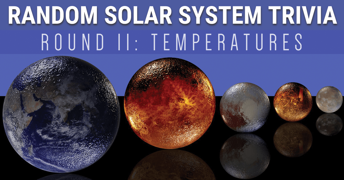 Random Solar System Trivia – Round II: Temperature