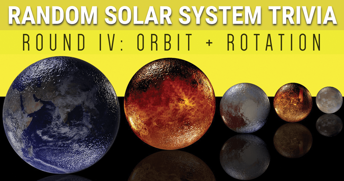 Random Solar System Trivia Round 4: Orbit & Rotation
