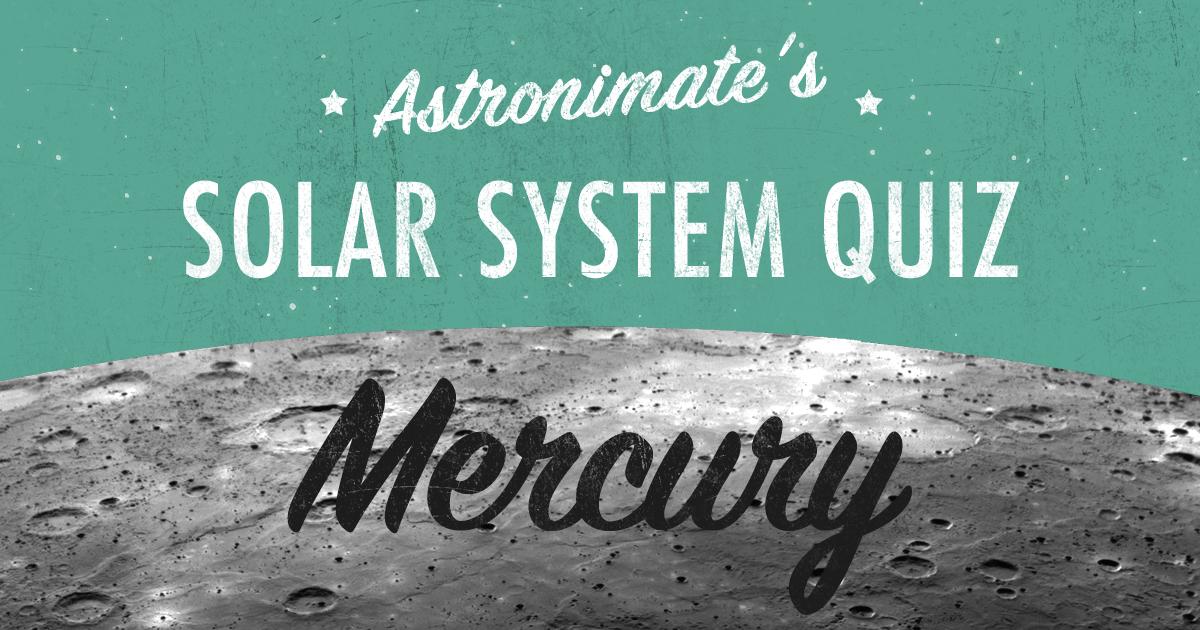 Astronimate's Solar System Quiz Round I: Mercury Trivia!