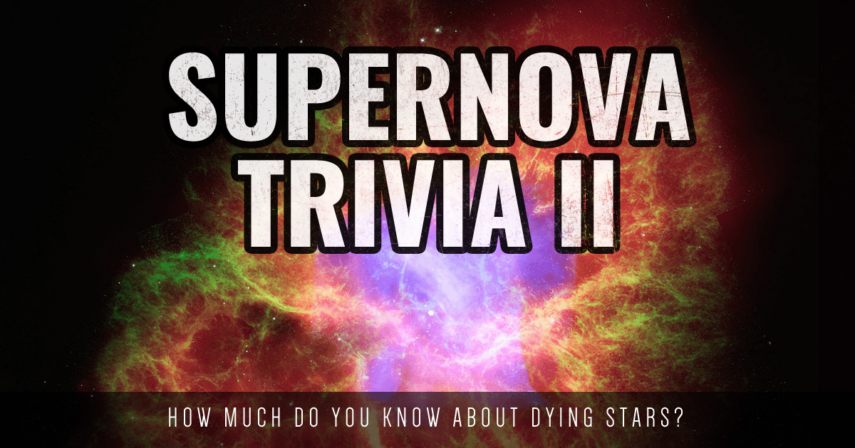 Supernova Trivia: How Much Do You Know About Exploding Stars?