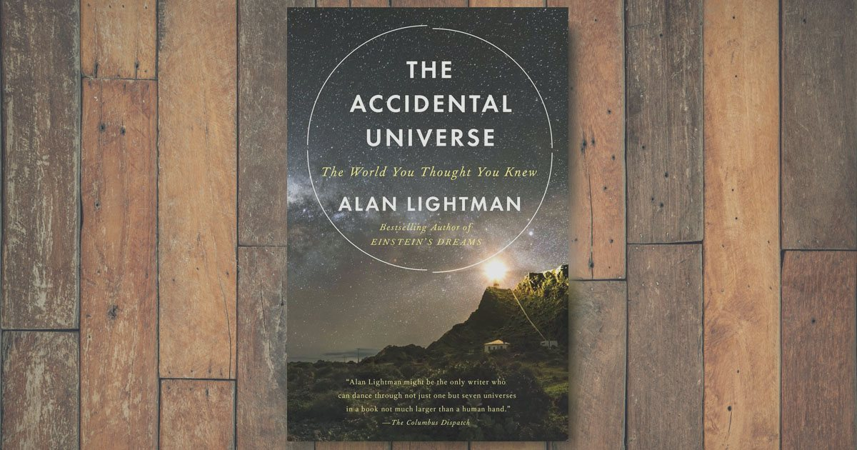 "Alan Lightman ""Accidental Universe"" Review by Astronimate"