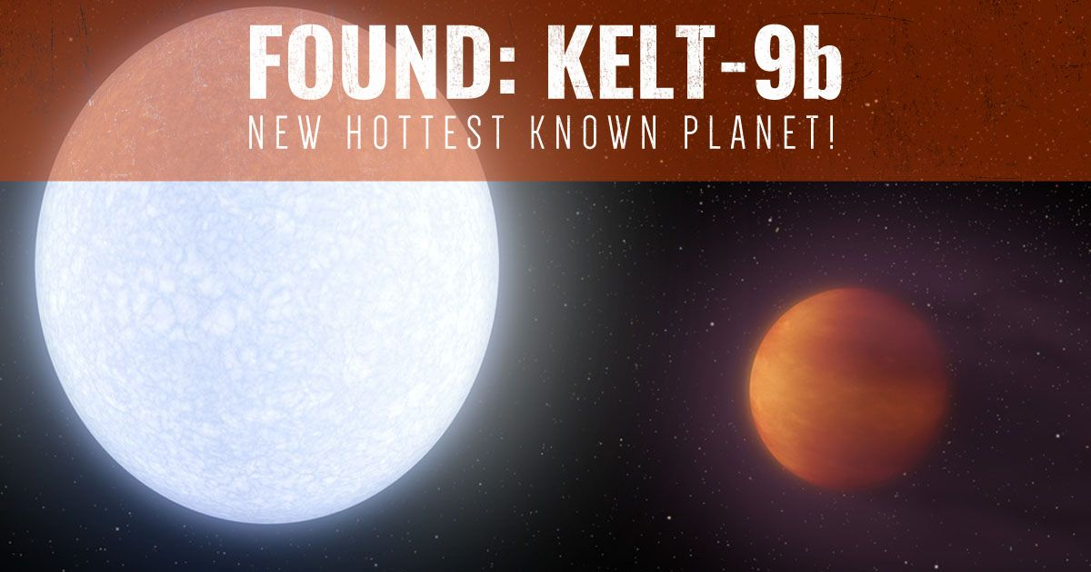 FOUND! New Hottest Known Planet, KELT-9b is Hotter Than Most Stars